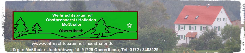 Weihnachtsbaumhof Meßthaler Jürgen,                                                                                Juchhöhweg 15, 91729 Obererlbach, Tel: 0172/8403129